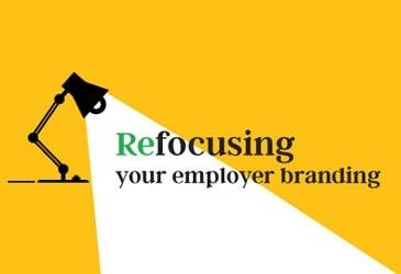 3 Ways to Refocus Your Employer Brand