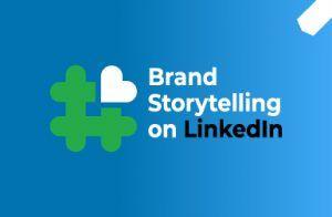 Brand Storytelling On LinkedIn